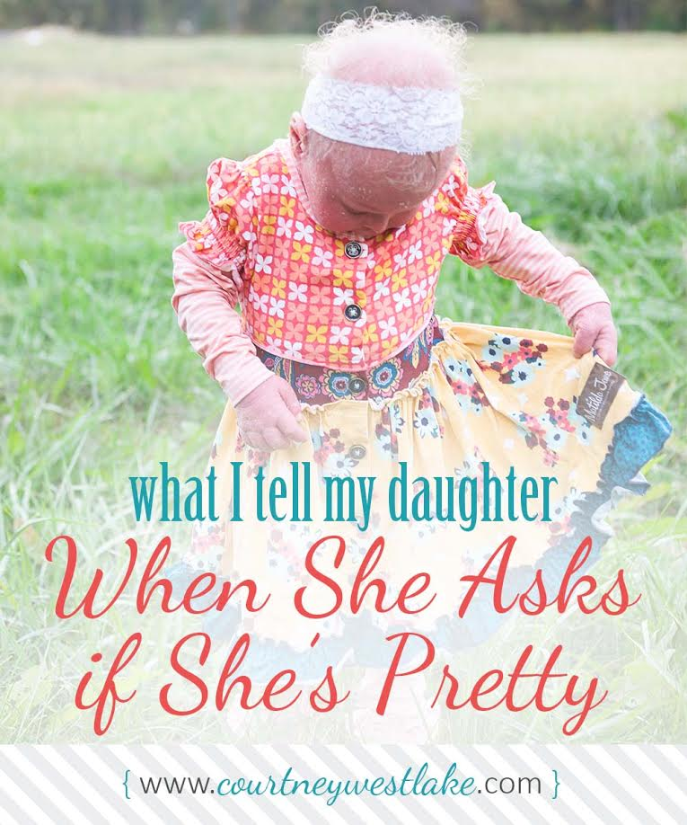What I tell my daughter when she asks if she looks pretty - a must-read for moms with girls!