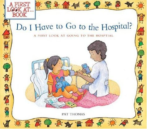 Do I Have to go to the Hospital? By Pat Thomas